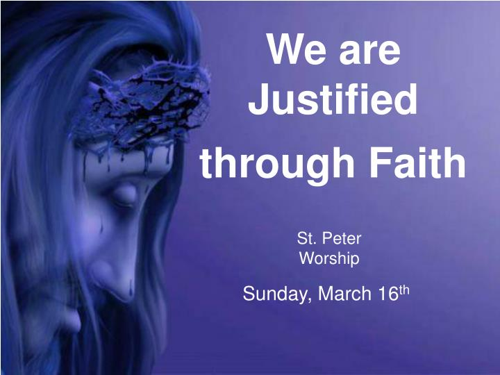 We are Justified through Faith