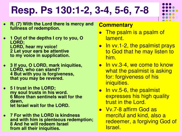 R. (7) With the Lord there is mercy and fullness of redemption.