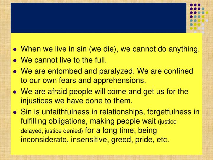 When we live in sin (we die), we cannot do anything.