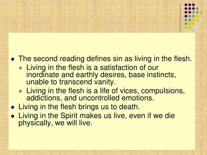 The second reading defines sin as living in the flesh.