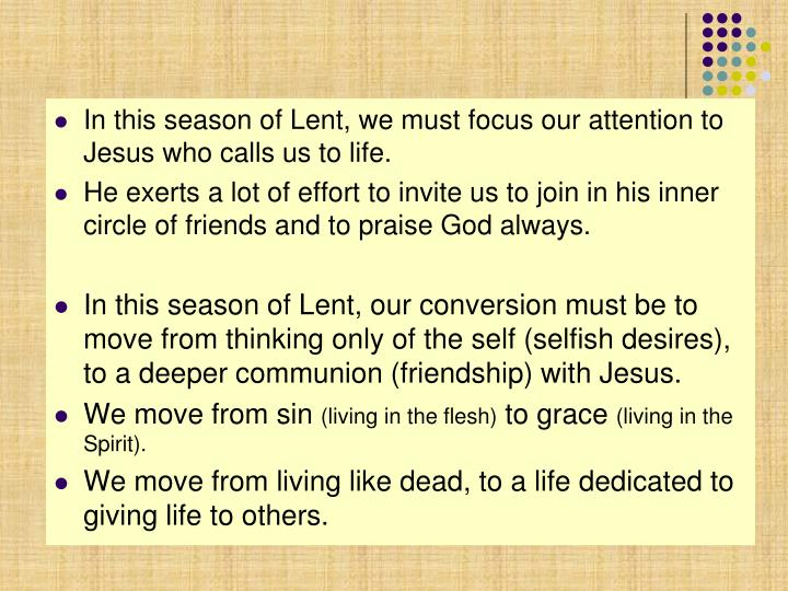 In this season of Lent, we must focus our attention to Jesus who calls us to life.