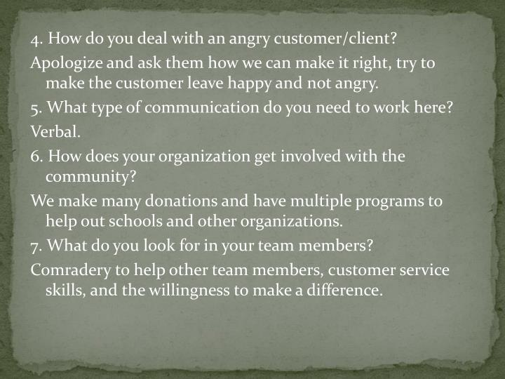 4. How do you deal with an angry customer/client?