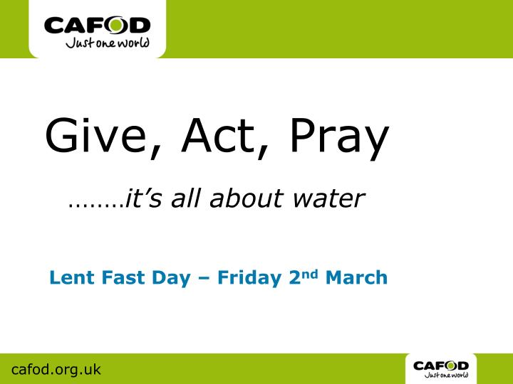 Give, Act, Pray