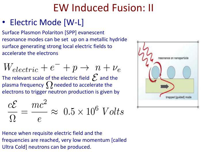 EW Induced Fusion: II
