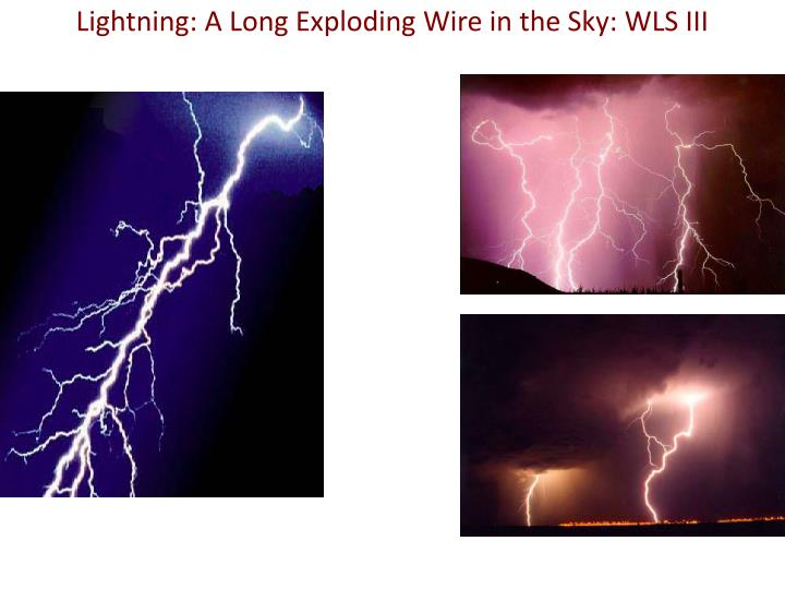 Lightning: A Long Exploding Wire in the Sky: WLS III
