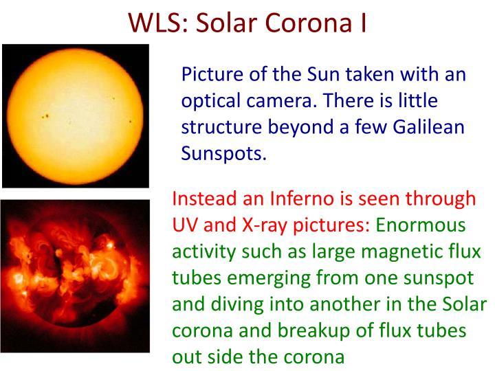 WLS: Solar Corona I