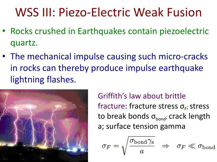 WSS III: Piezo-Electric Weak Fusion