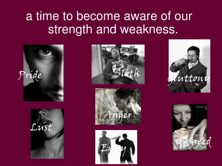 a time to become aware of our strength and weakness.
