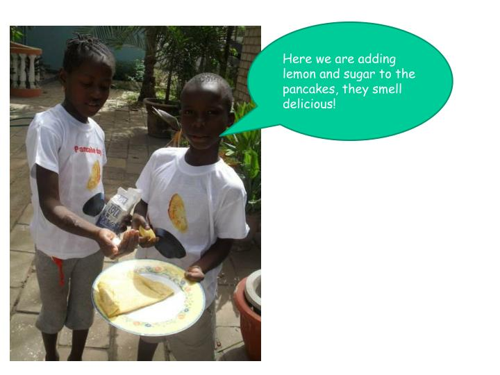Here we are adding lemon and sugar to the pancakes, they smell delicious!