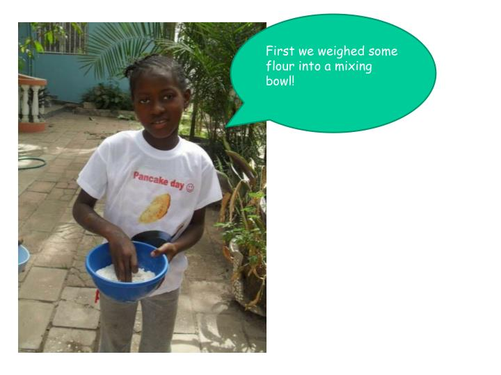First we weighed some flour into a mixing bowl!