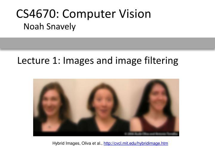 CS4670: Computer Vision
