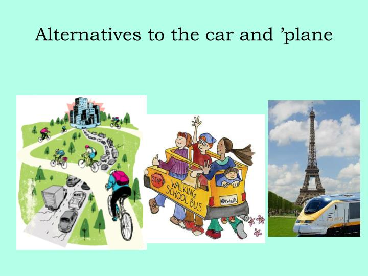 Alternatives to the car and 'plane