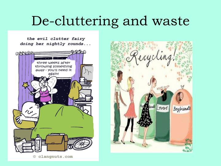 De-cluttering and waste