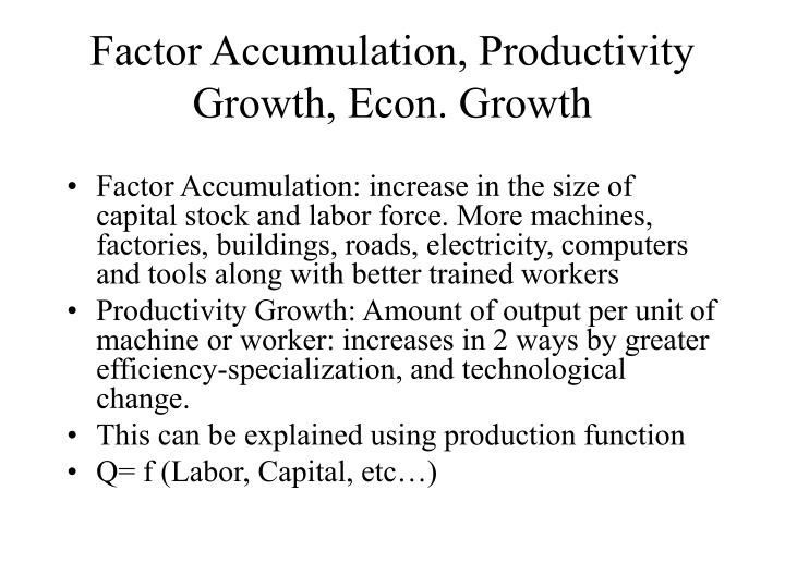 Factor Accumulation, Productivity Growth, Econ. Growth
