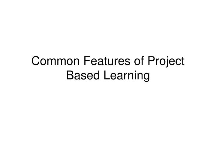 Common Features of Project Based Learning