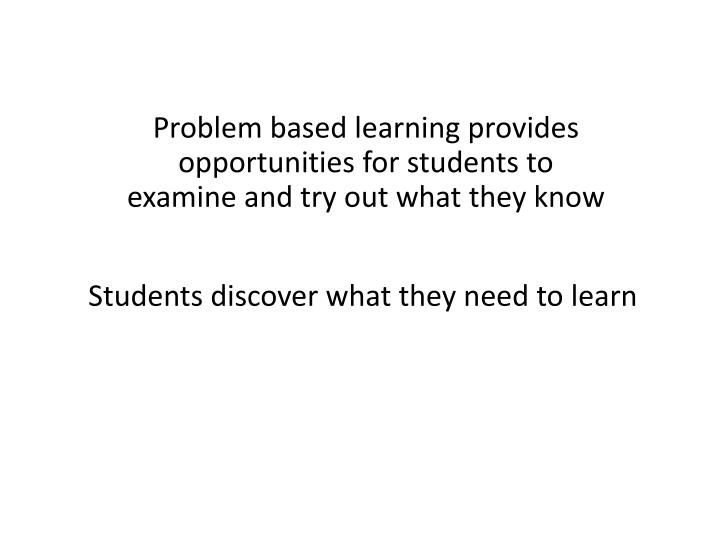 Problem based learning provides opportunities