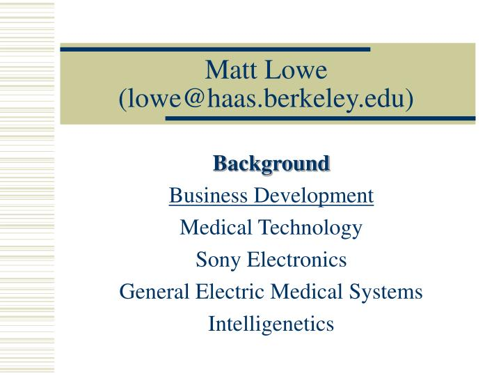 Matt lowe lowe@haas berkeley edu