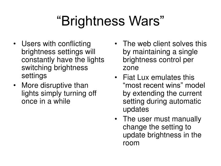 Users with conflicting brightness settings will constantly have the lights switching brightness settings