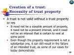 creation of a trust necessity of trust property