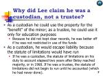 why did lee claim he was a custodian not a trustee