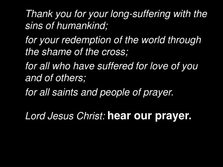 Thank you for your long-suffering with the sins of humankind;
