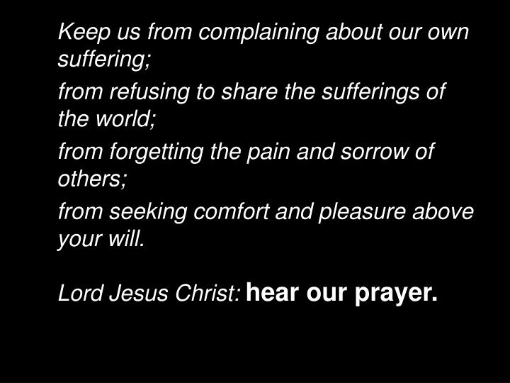 Keep us from complaining about our own suffering;