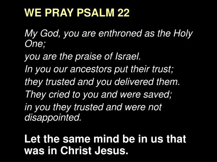 WE PRAY PSALM 22