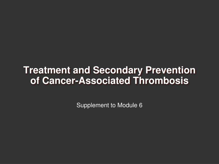 treatment and secondary prevention of cancer associated thrombosis