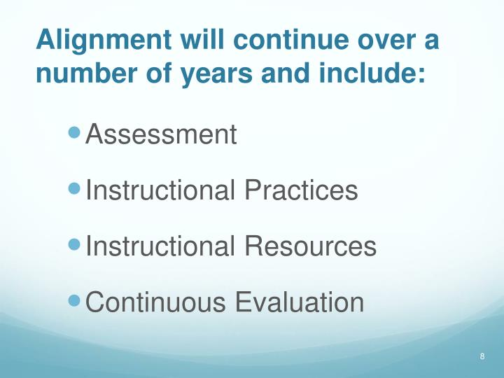 Alignment will continue over a number of years and include: