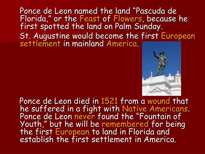 """Ponce de Leon named the land """"Pascuda de Florida,"""" or the"""
