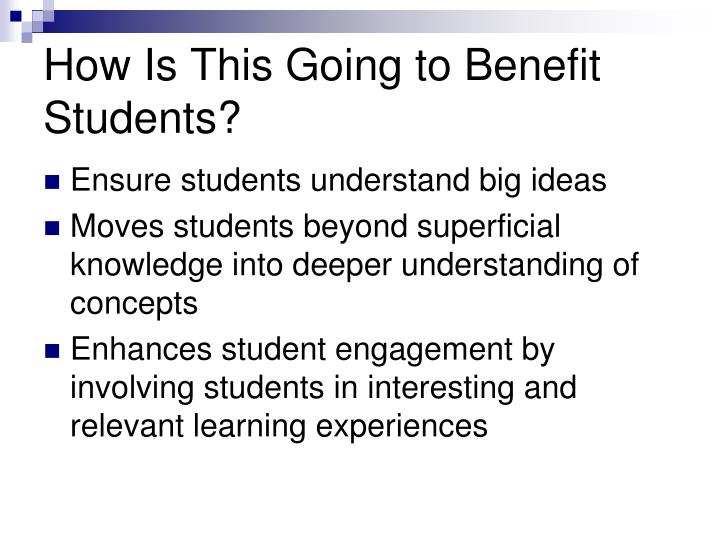 How Is This Going to Benefit Students?