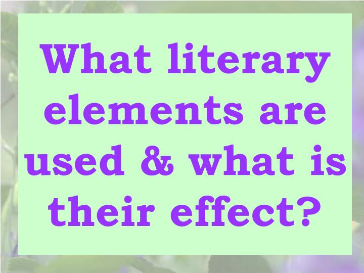 What literary elements are used & what is their effect?
