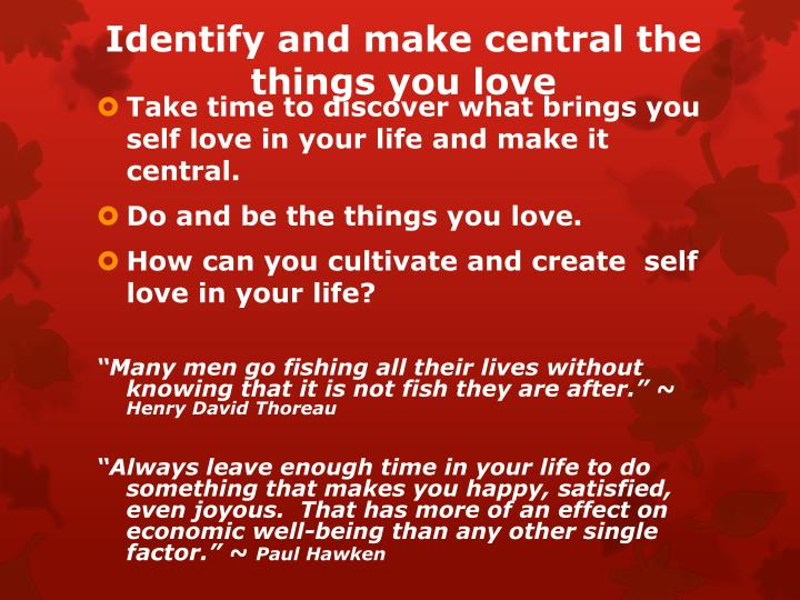 Identify and make central the things you love