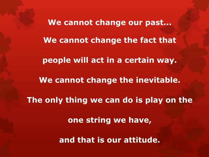 We cannot change our past...