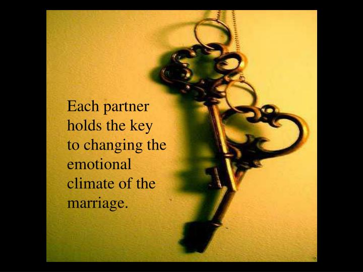 Each partner holds the key to changing the emotional climate of the marriage.