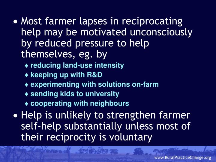 Most farmer lapses in reciprocating help may be motivated unconsciously by reduced pressure to help themselves, eg. by