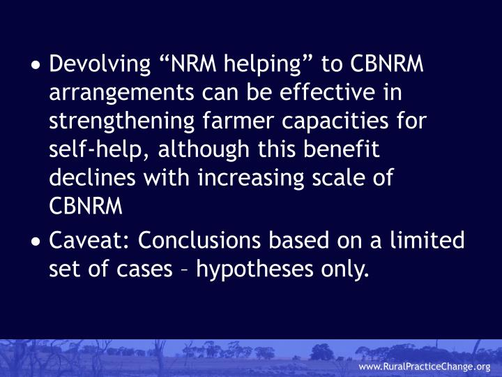 """Devolving """"NRM helping"""" to CBNRM arrangements can be effective in strengthening farmer capacities for self-help, although this benefit declines with increasing scale of CBNRM"""