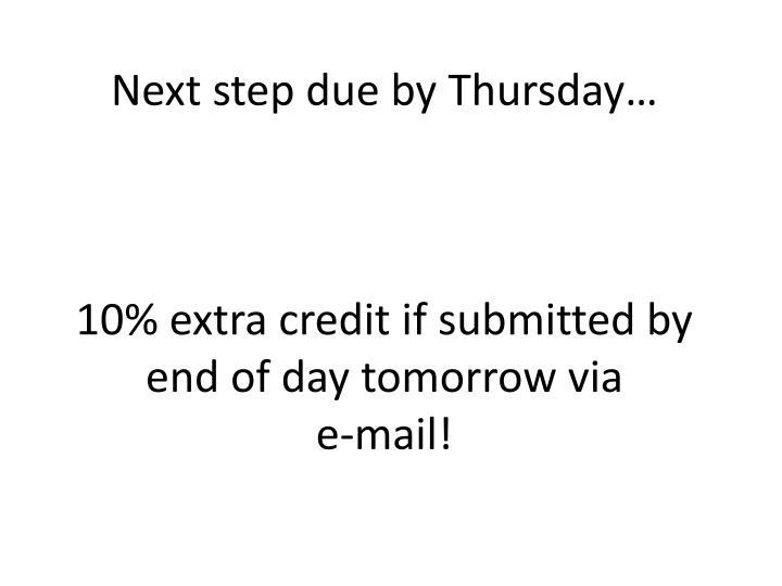 Next step due by Thursday…