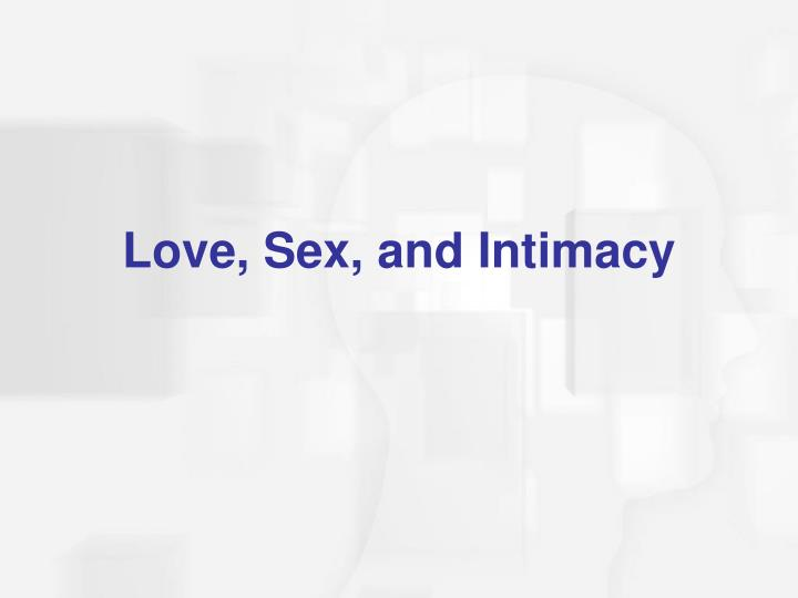 Love, Sex, and Intimacy