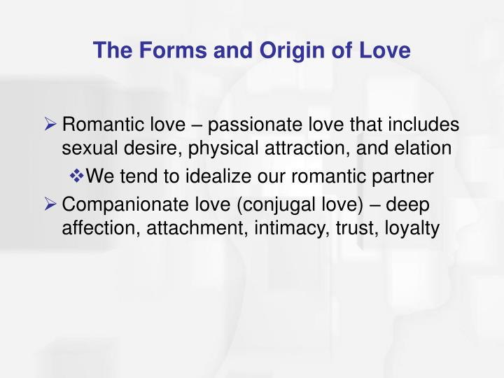 The Forms and Origin of Love