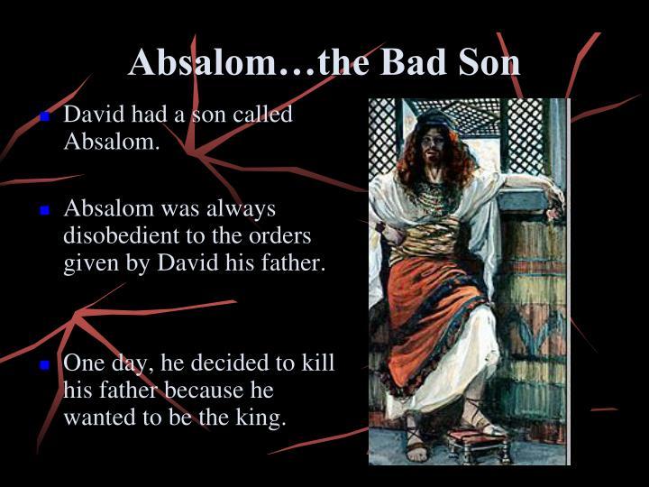 Absalom…the Bad Son