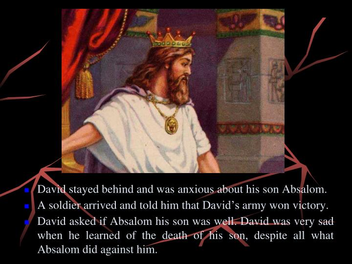 David stayed behind and was anxious about his son Absalom.