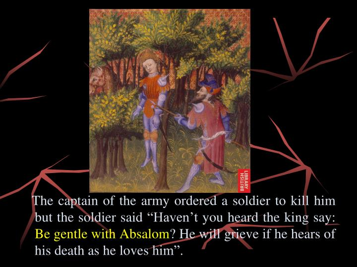 """The captain of the army ordered a soldier to kill him but the soldier said """"Haven't you heard the king say:"""