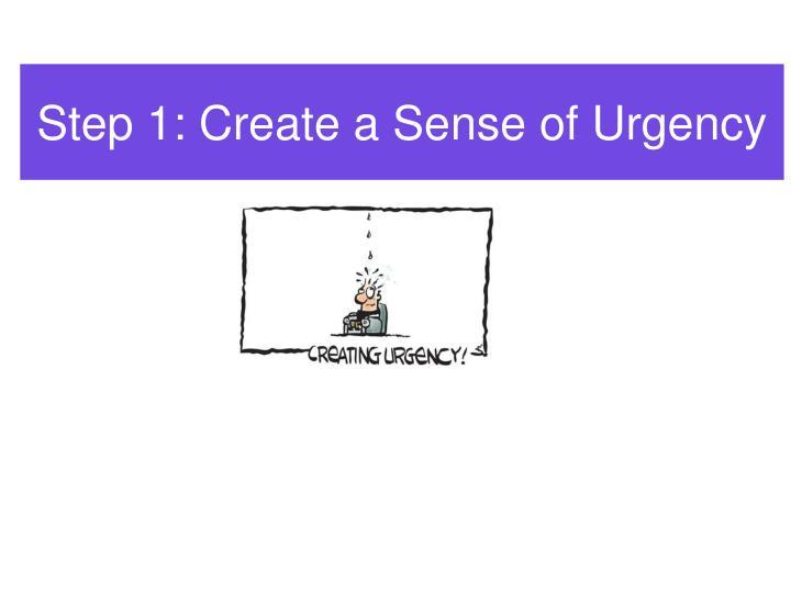 Step 1: Create a Sense of Urgency