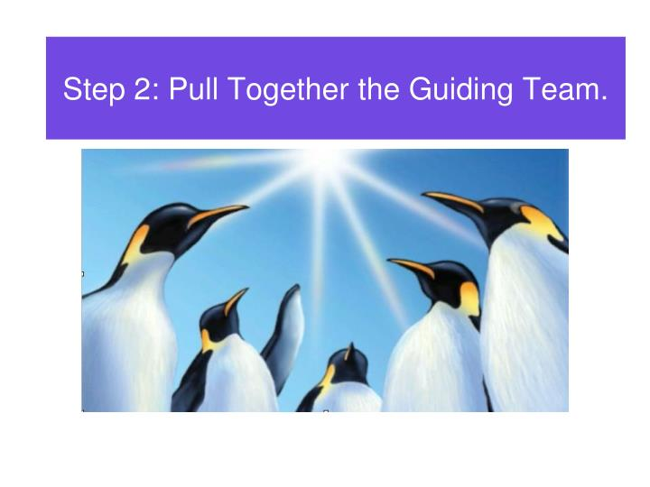 Step 2: Pull Together the Guiding Team.
