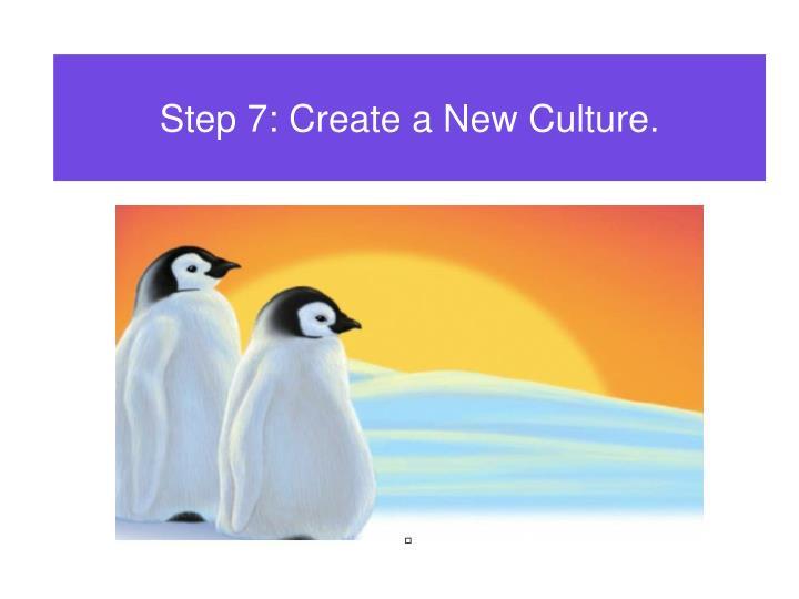 Step 7: Create a New Culture.