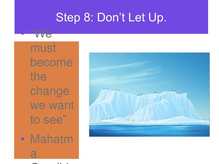 Step 8: Don't Let Up.