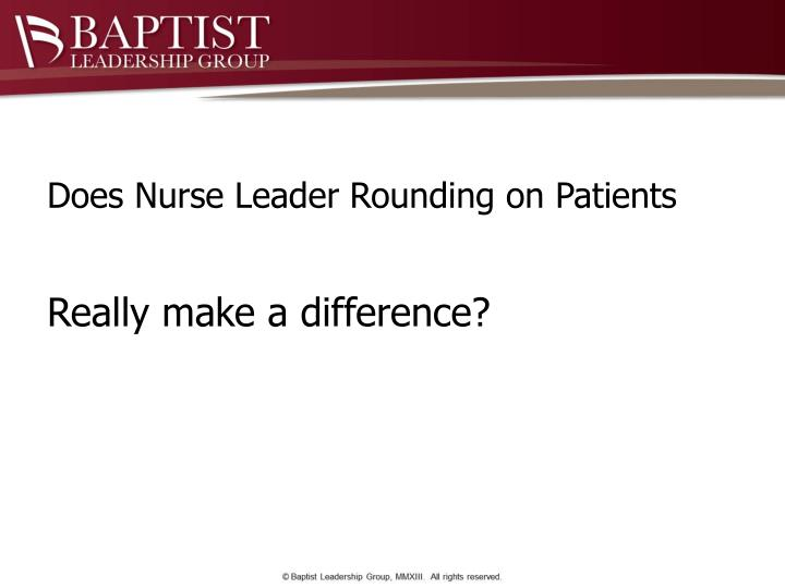 Does Nurse Leader Rounding on Patients