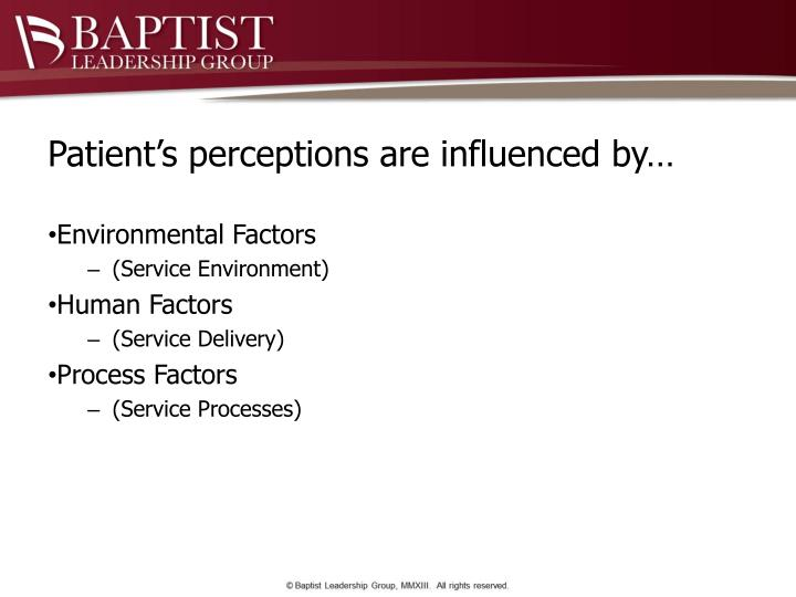 Patient's perceptions are influenced by…