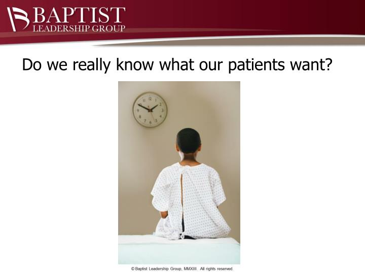 Do we really know what our patients want?